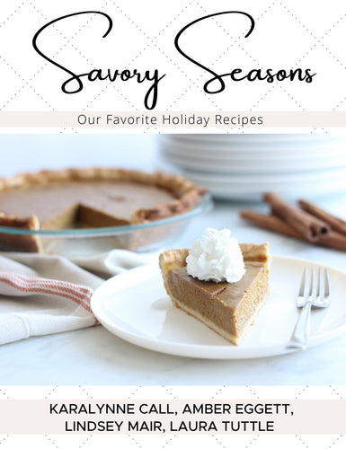 Savory Seasons Cookbook by Karalynne Call, Amber Eggett, Lindsey Mair, Laura Tuttle