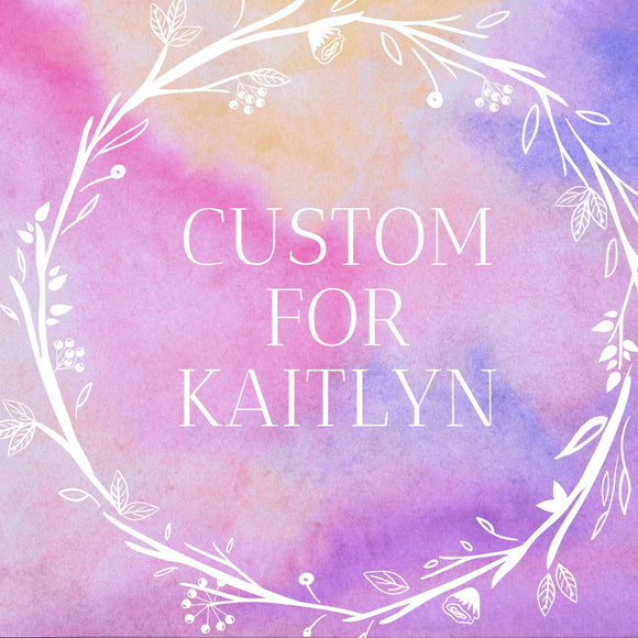 Custom for Kaitlyn