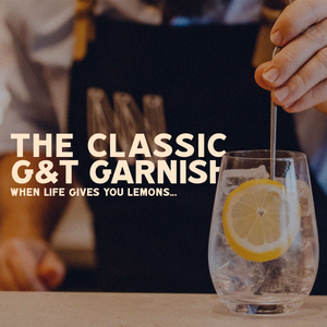 The Classic G&T Garnish: When Life Gives You Lemons..