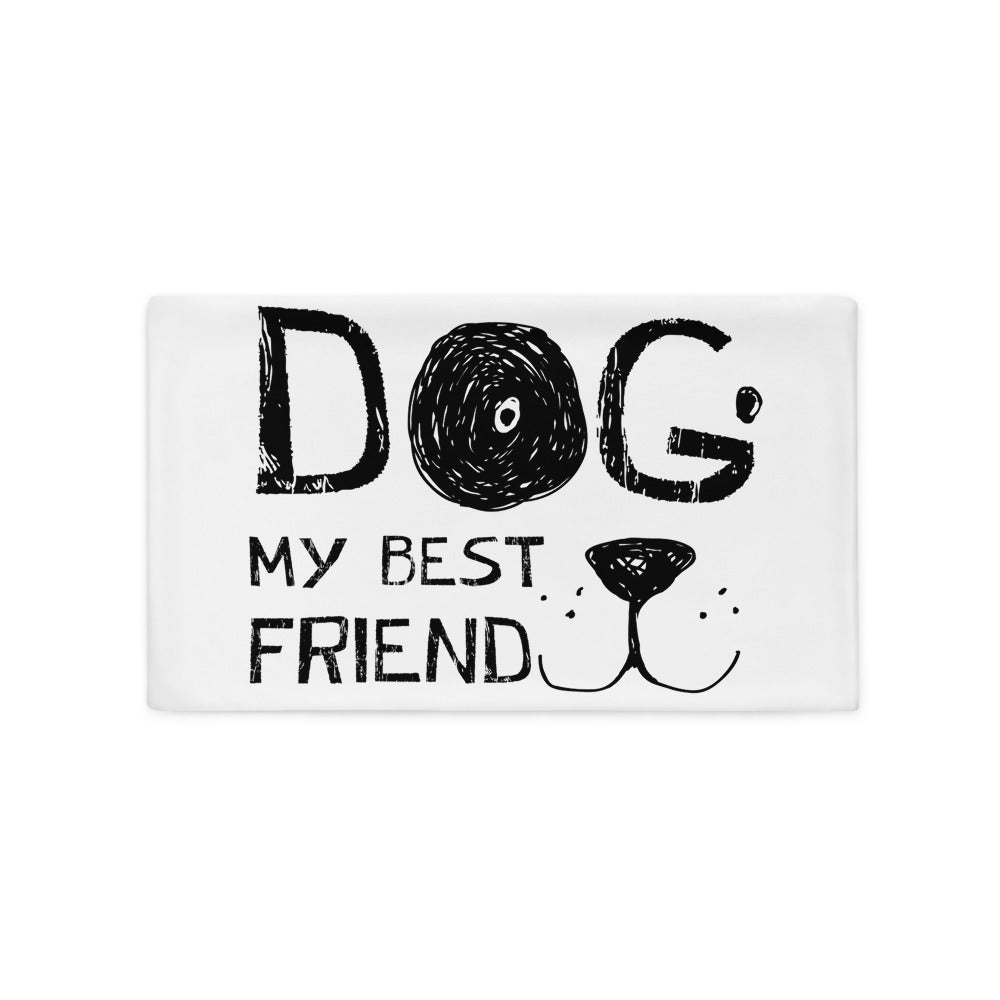 Dog! My best friend Pillow Case