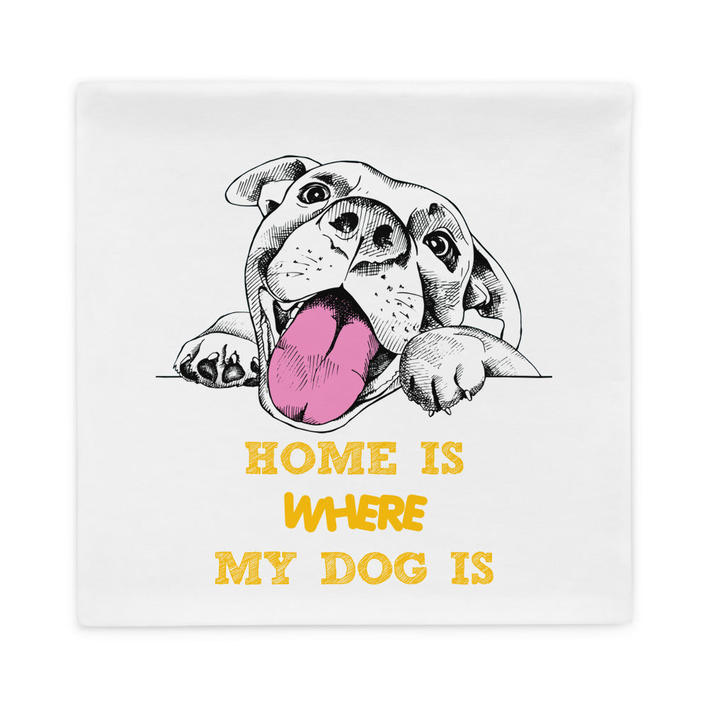 """Home is where my dog is"" Pillow Case"