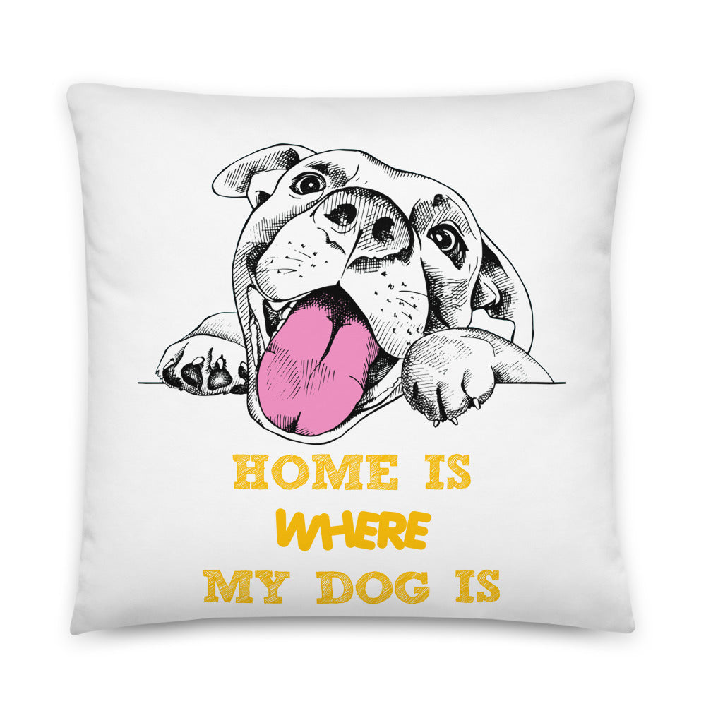 """Home is where my dog is"" Pillow"
