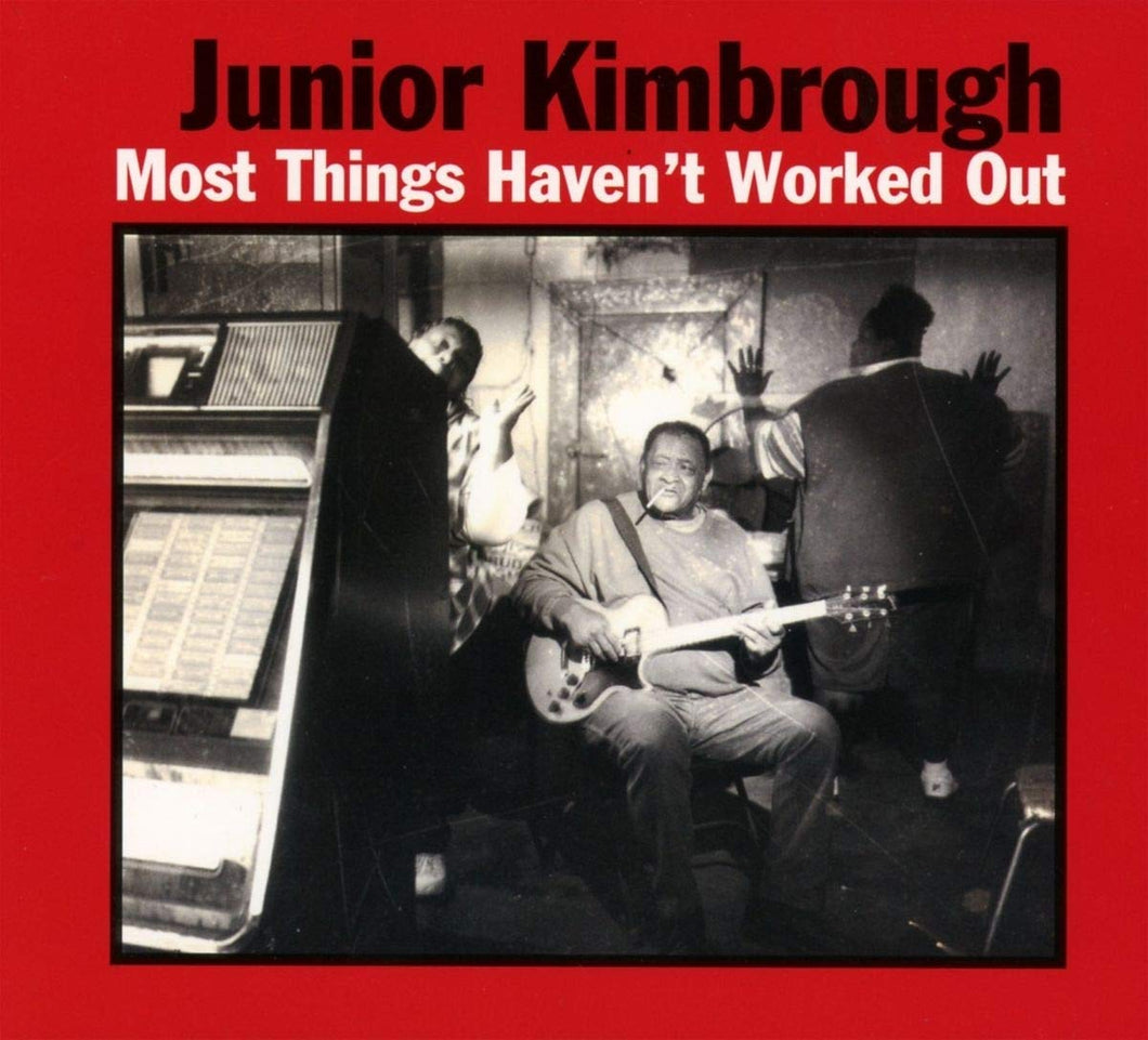 KIMBROUGH, JUNIOR / Most Things Haven't Worked Out