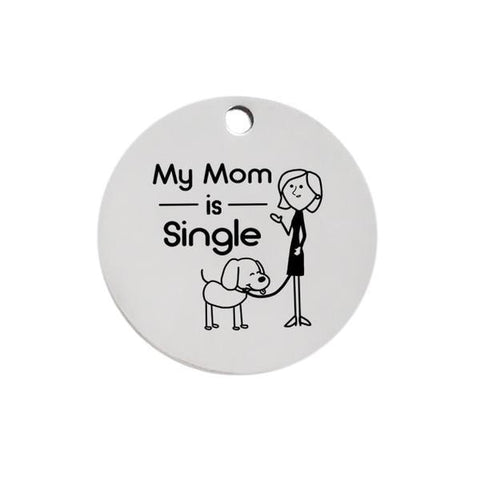 Image of My mom is single dog id name tag