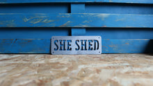 Load image into Gallery viewer, she shed metal sign