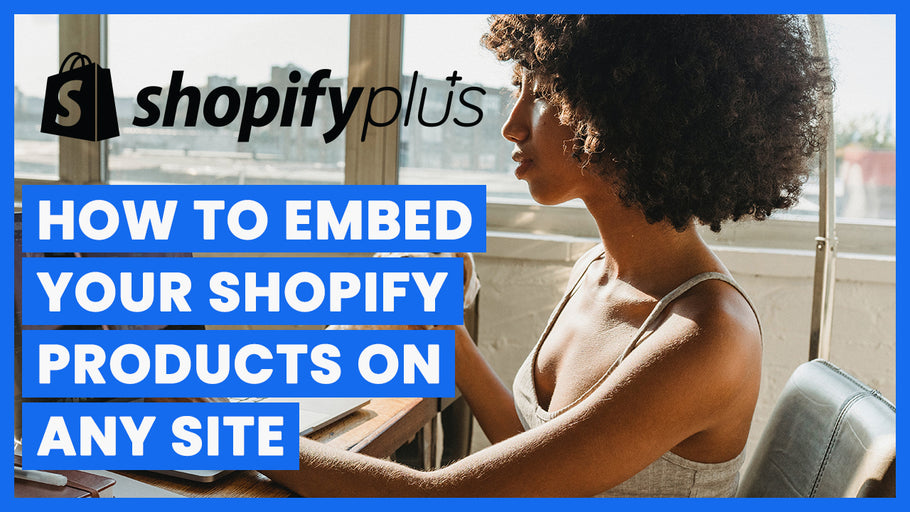 How To Embed Your Shopify Products On Any Website