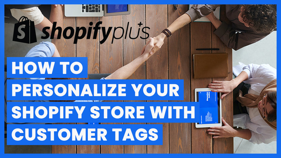 How To Personalize Your Shopify Store With Customer Tags