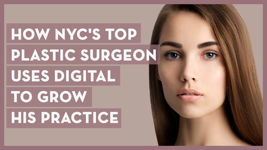How NYC's Top Plastic Surgeon Uses Digital to Grow His Practice!