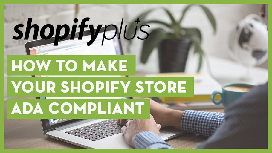 How to Make Your Shopify Store ADA Compliant