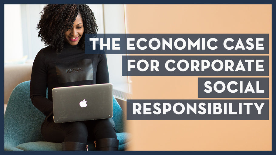 The Economic Case for Corporate Social Responsibility