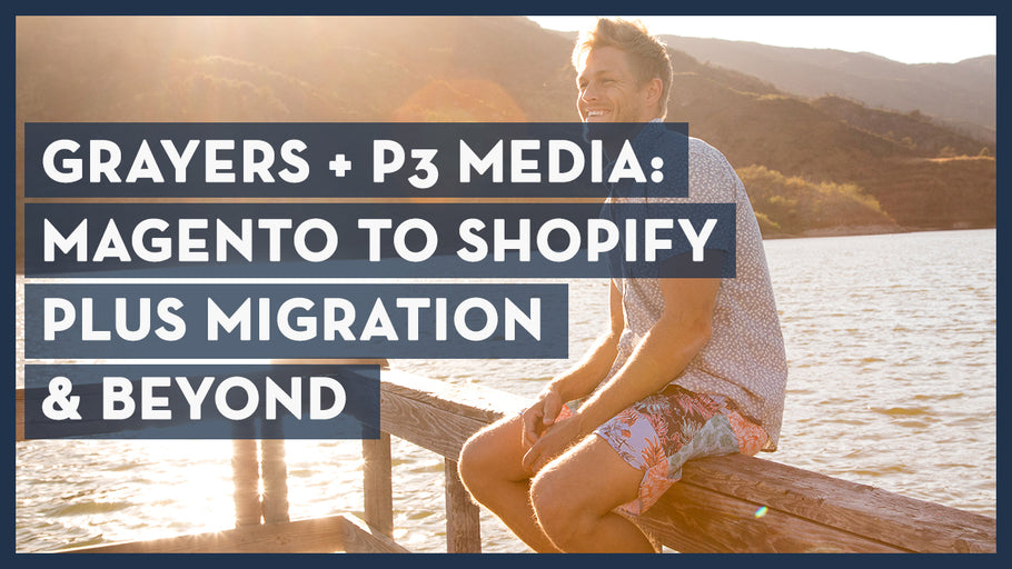 Grayers + P3 Media: Magento to Shopify Plus Migration and Beyond