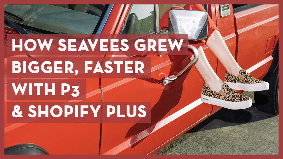 How SeaVees Grew Bigger Faster with P3 & Shopify Plus