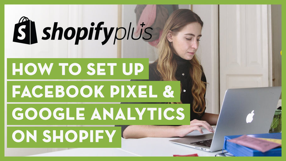 How to set up Facebook Pixel & Google Analytics on Shopify