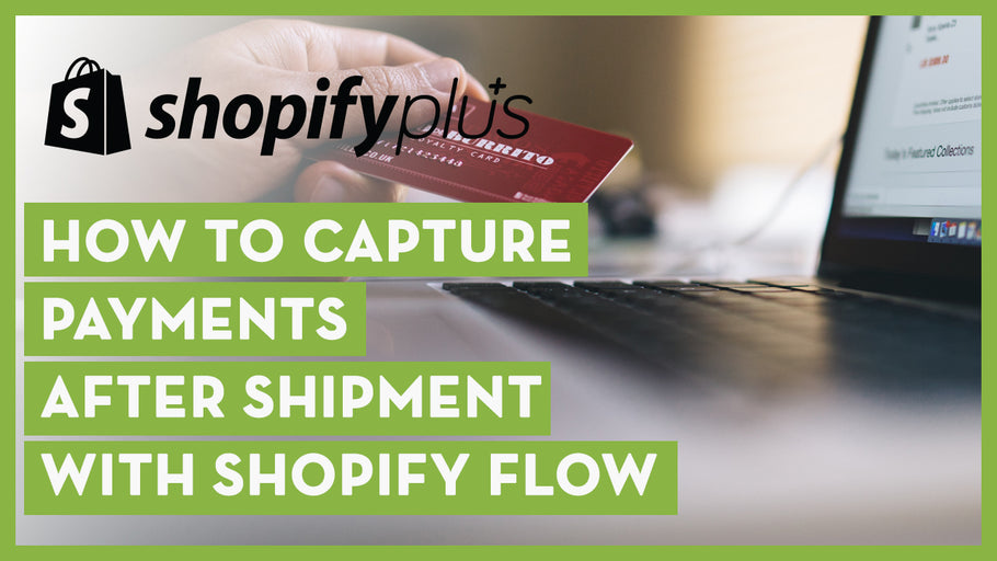 How to Capture Payments After Shipment with Shopify Flow