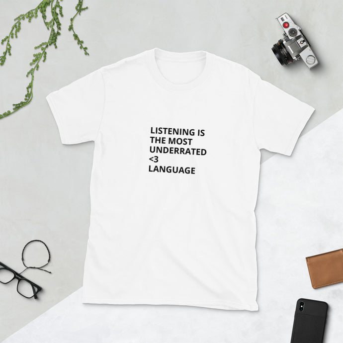LISTENING IS THE MOST UNDERRATED <3 LANGUAGE - Unisex T-shirt