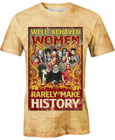 Well-behaved Women Rarely Make History 3D Printed T-Shirt Hoodie