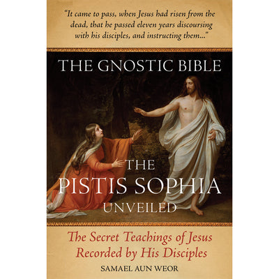 Gnostic Bible: The Pistis Sophia Unveiled