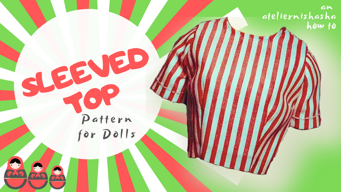 atelierniSHASHA How-to | Level up and learn how to add sleeves into your doll garments