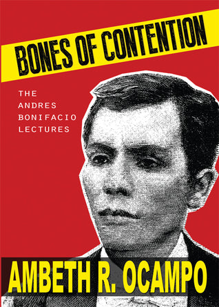 Bones of Contention: The Andres Bonifacio Lectures