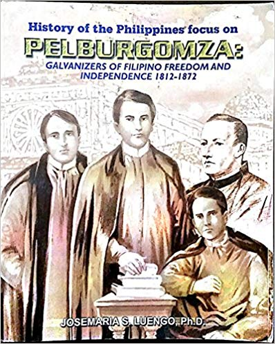 History of the Philippines focus on PELBURGOMZA: Galvanizers of Filipino Freedom and Independence 1812-1872