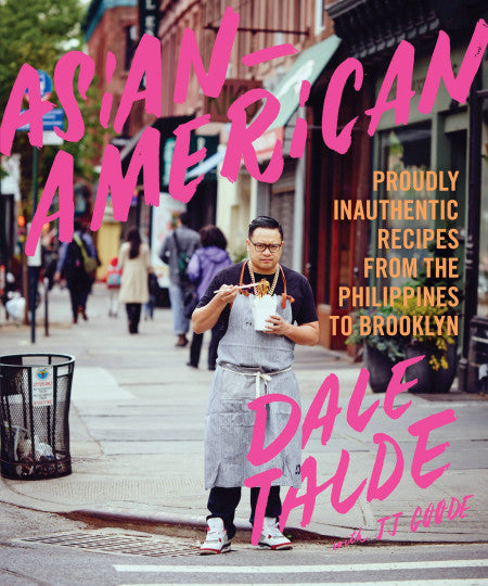 Asian American: Proudly Inauthentic Recipes from the Philippines to Brooklyn