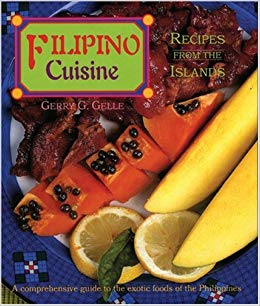 Filipino Cuisine:  Recipes From The Islands:  A Comprehensive Guide to the Exotic Foods of the Philippines