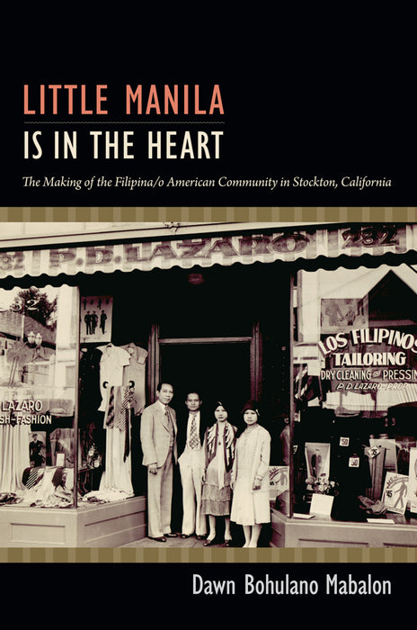 Little Manila is in the Heart: The Making of the Filipina/o American Community in Stockton, California