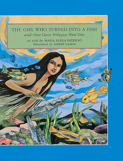The Girl Who Turned into a Fish & Other Classic Philippine Water Tales