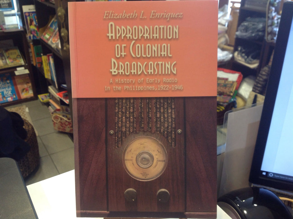 Appropriation of Colonial Broadcasting - A History of Early Radio in the Philippines, 1922-1946