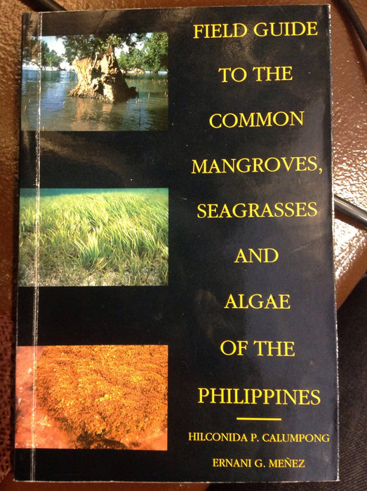 Field Guide to the Common Mangroves, Seagrass & Algae in the Philippines