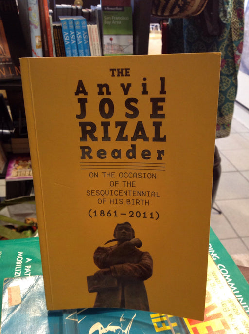 The Anvil Jose Rizal Reader: On The Occassion of the Sesquicentennial of His Birth (1861-2011)