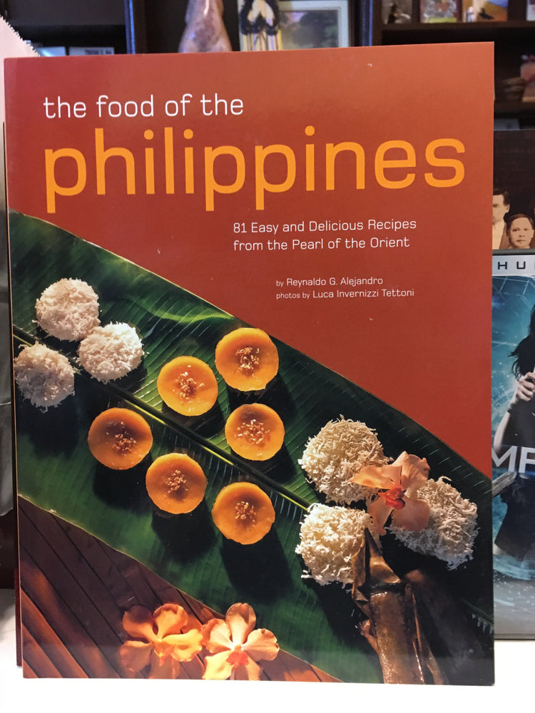 The Food of the Philippines -- 81 Easy and Delicious Recipes from the Pearl of the Orient