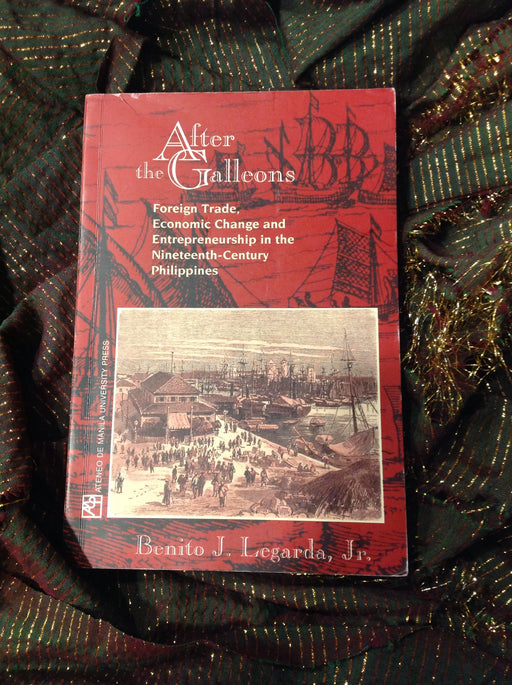 After the Galleons: Foreign Trade, Economic Change and Entrepreneurship in the Nineteenth-Century Philippines
