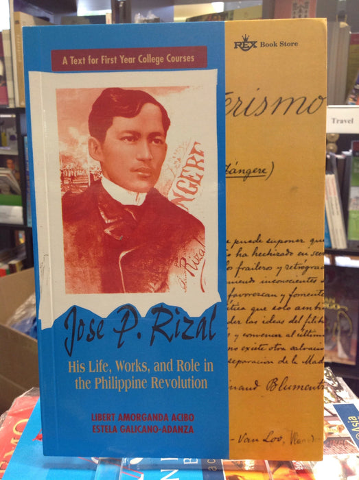 A Text for First Year College Courses. Jose P. Rizal: His Life, Works, and Role in the Philippine Revolution