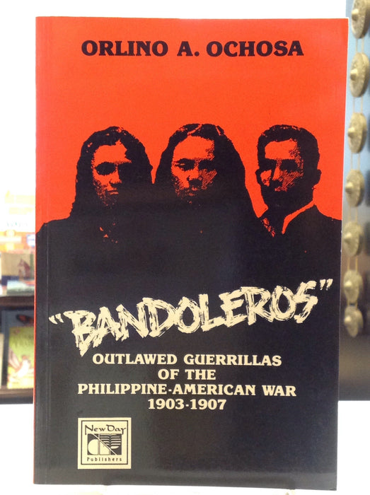 Bandoleros: Outlawed Guerillas of the Philippine - American War 1903-1907