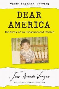Dear America, The Story of an Undocumented Citizen -- A Young Reader's Edition