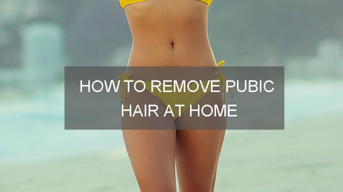 How to Remove Pubic Hair at Home