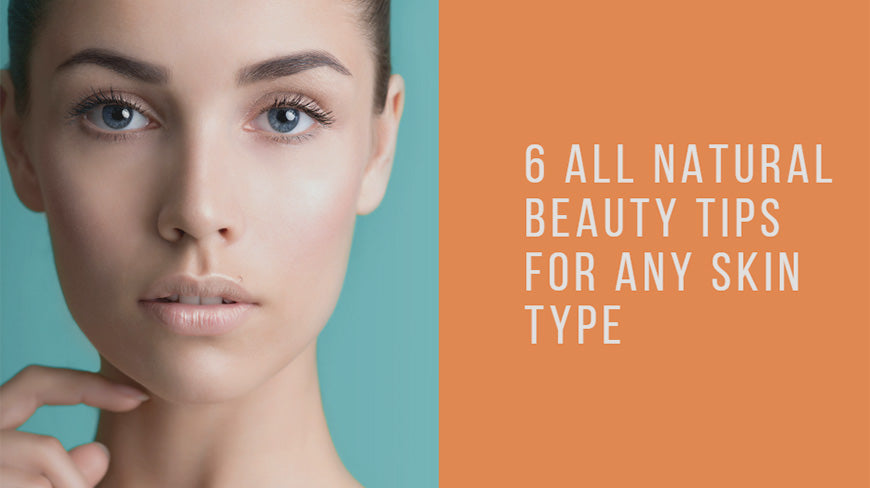 6 All Natural Beauty Tips For Any Skin Type