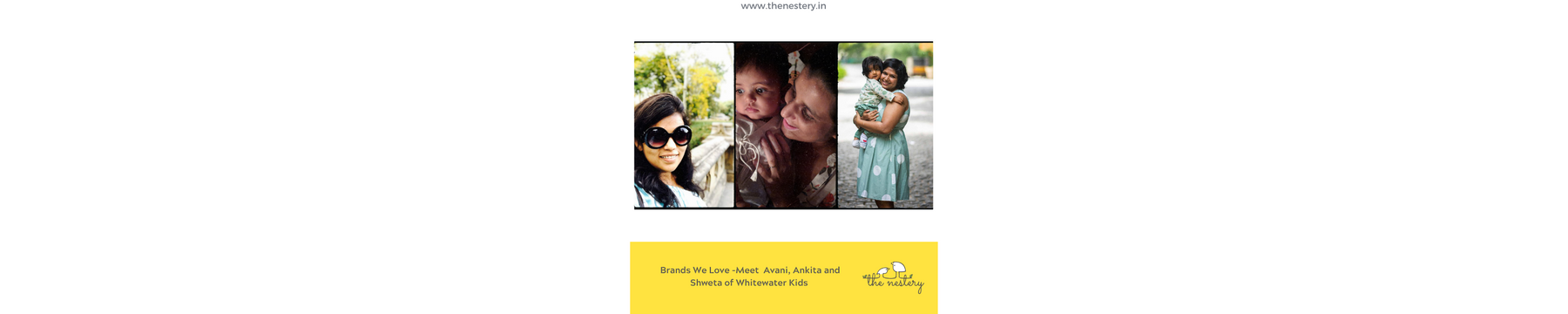 "In Conversation with the Brands We Love -  Meet Avani, Ankita and Shweta of ""Whitewater Kids"""