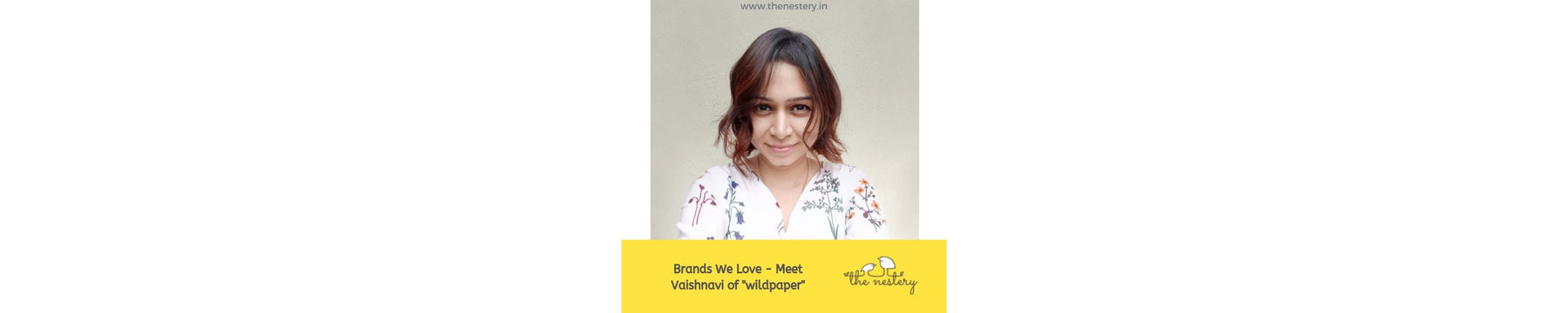 "Brands We Love - Meet Vaishnavi of ""wildpaper"""