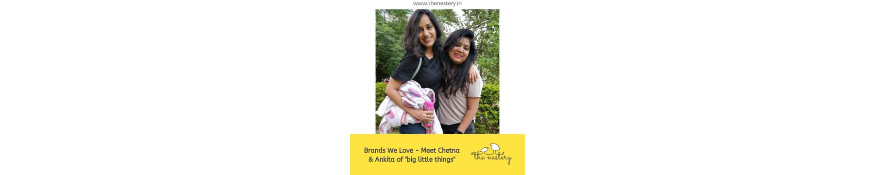 "Brands We Love - Meet Chetna and Ankita of ""big little things"""