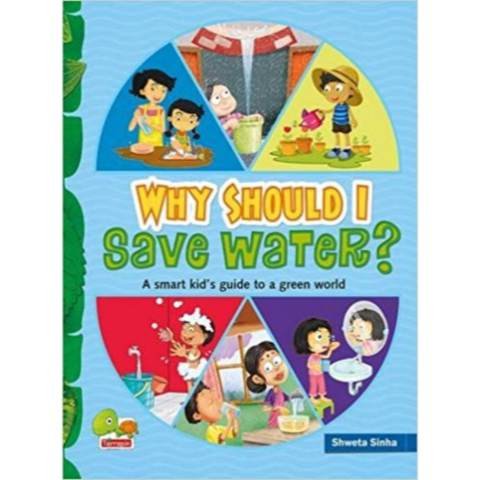 The Nestery: Teri - Why Should I Save Water? A Smart Kid'S Guide To A Green World