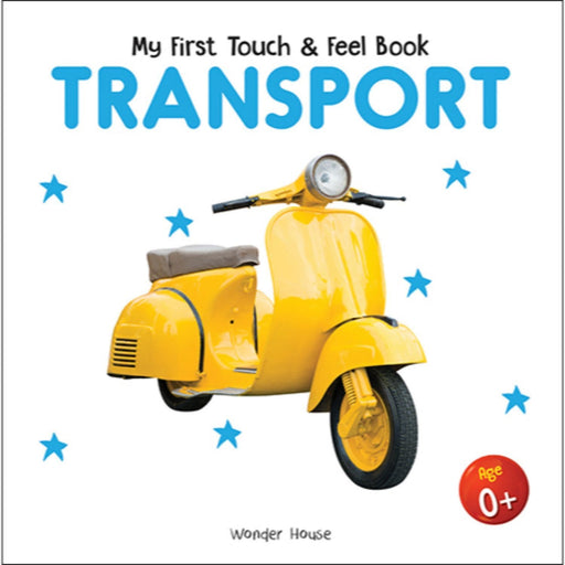 Wonder House Books -My First Book Of Touch And Feel - Transport : Touch And Feel Board Book For Children