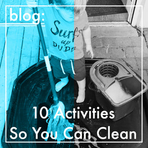 10 Activities So You Can Clean