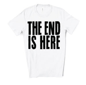 THE END IS HERE Cotton Tee