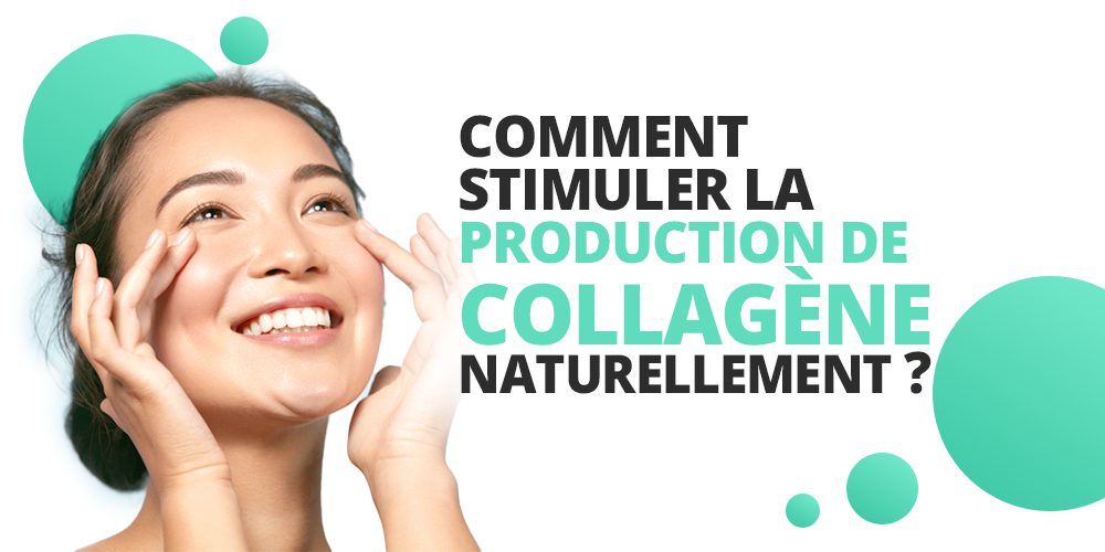 Comment stimuler la production de collagène naturellement ?