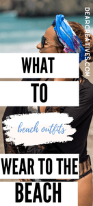 Are you ready to go to the beach? Grab ideas for what to wear to the beach