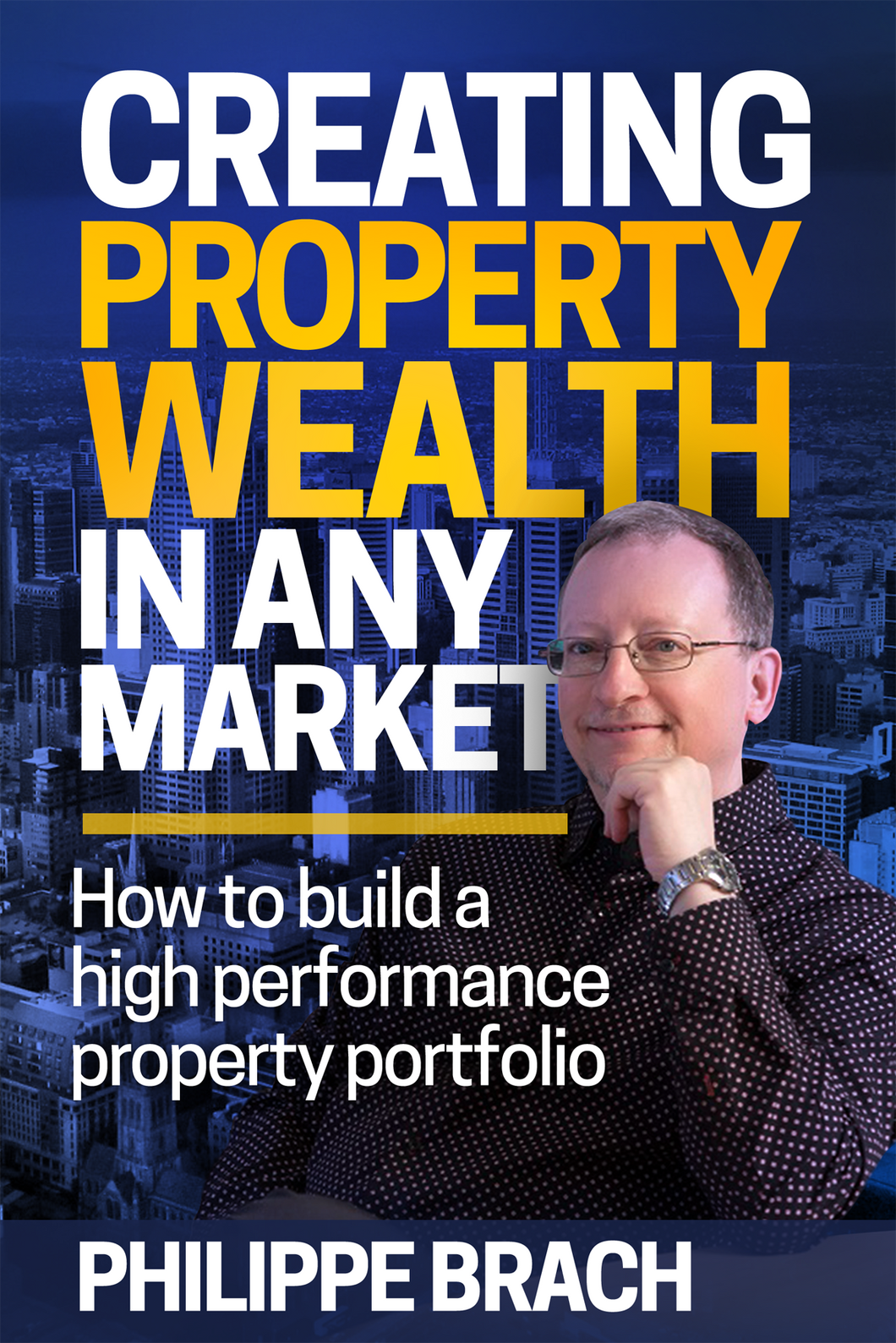 Property book cover for Creating Property Wealth in any Market by Philippe Brach