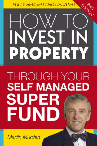 Property book cover for How to Invest in property through your self managed super fund by Martin Murden
