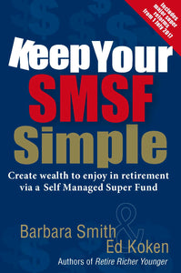 Keep Your SMSF Simple<br><i><small>by Barbara Smith & Ed Koken</i></small>